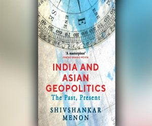 'India and Asian Geopolitics: The Past, Present' is authored by Shivshankar Menon_50.1